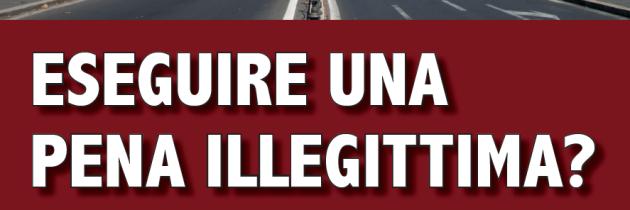 Eseguire una pena illegittima – il dossier